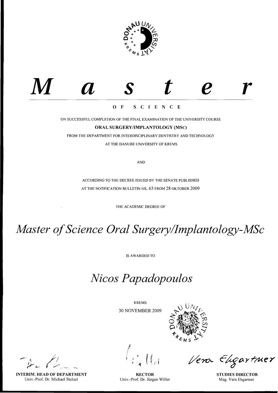 63 FRoM 28 OKTOBER 2OO9 THE ACADEMIC DEGREE OF Master of Science Oral Surgery/Implantology-MSc IS AWARDED TO I{icos Papadopoulos KREMS 30 NOVEMBER 2OO9 A ; -.