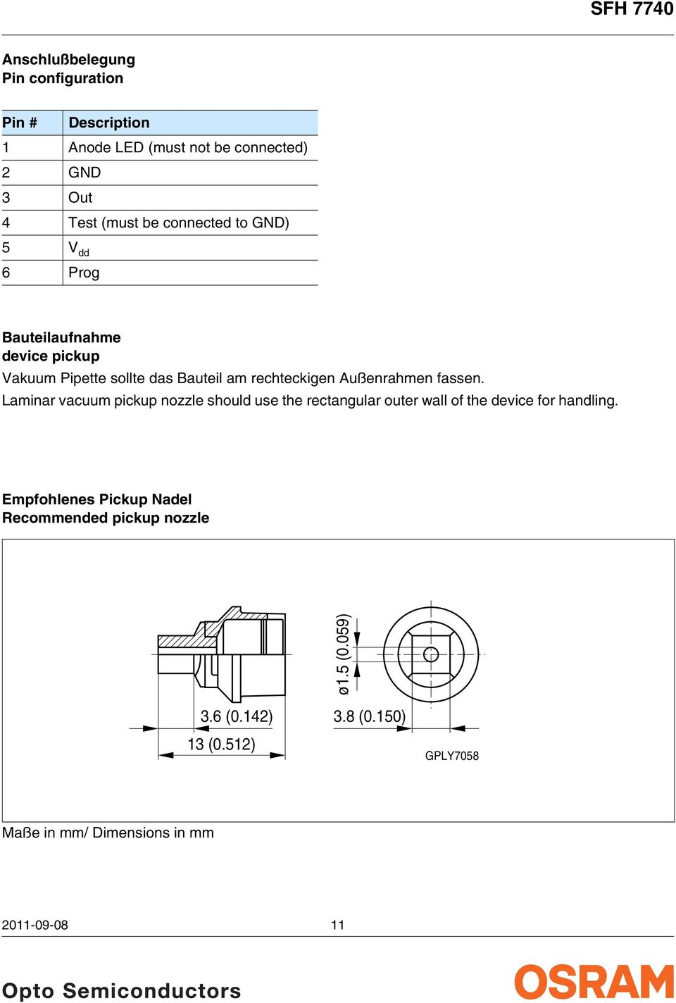 fassen. Laminar vacuum pickup nozzle should use the rectangular outer wall of the device for handling.