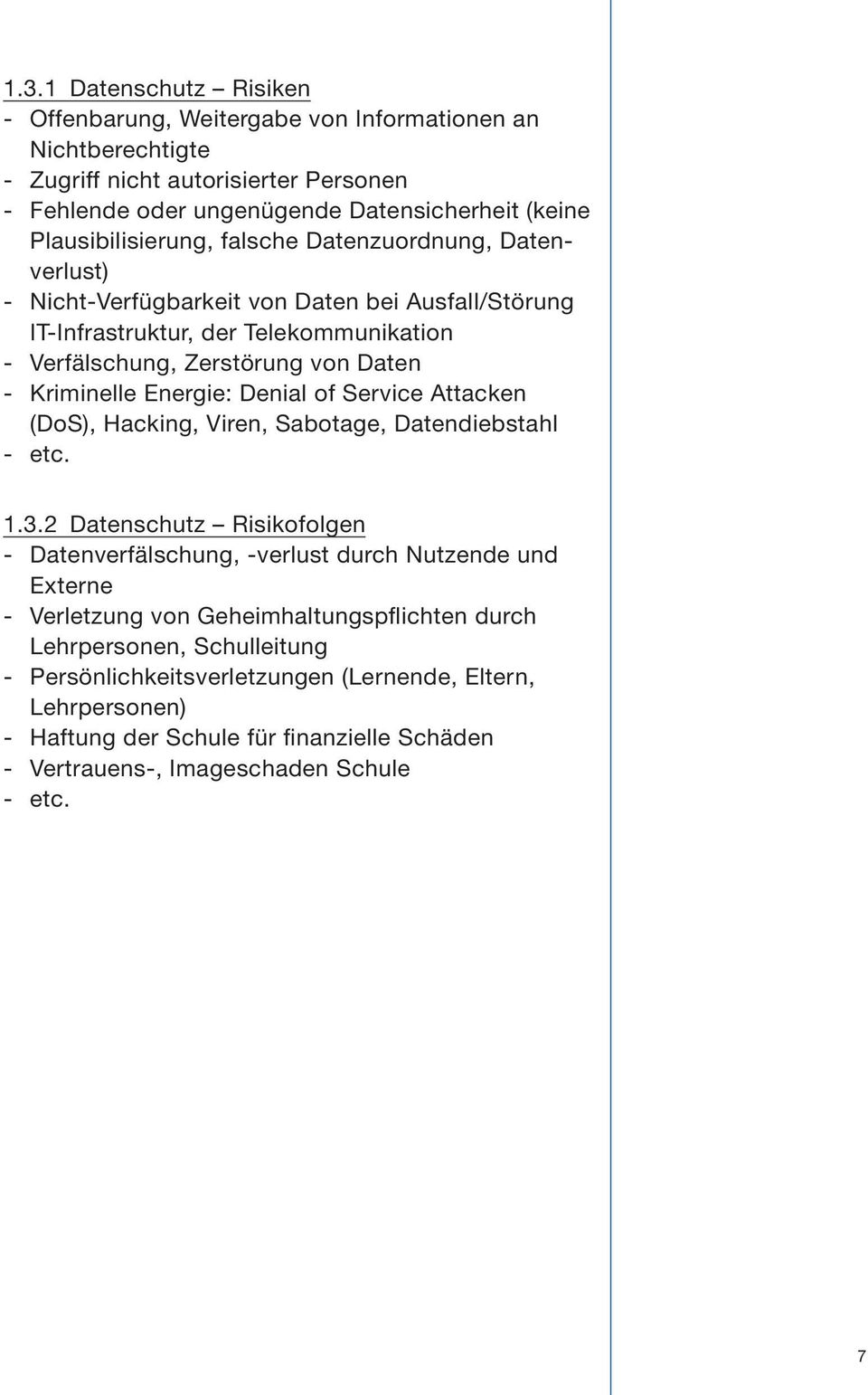 Kriminelle Energie: Denial of Service Attacken (DoS), Hacking, Viren, Sabotage, Datendiebstahl - etc. 1.3.