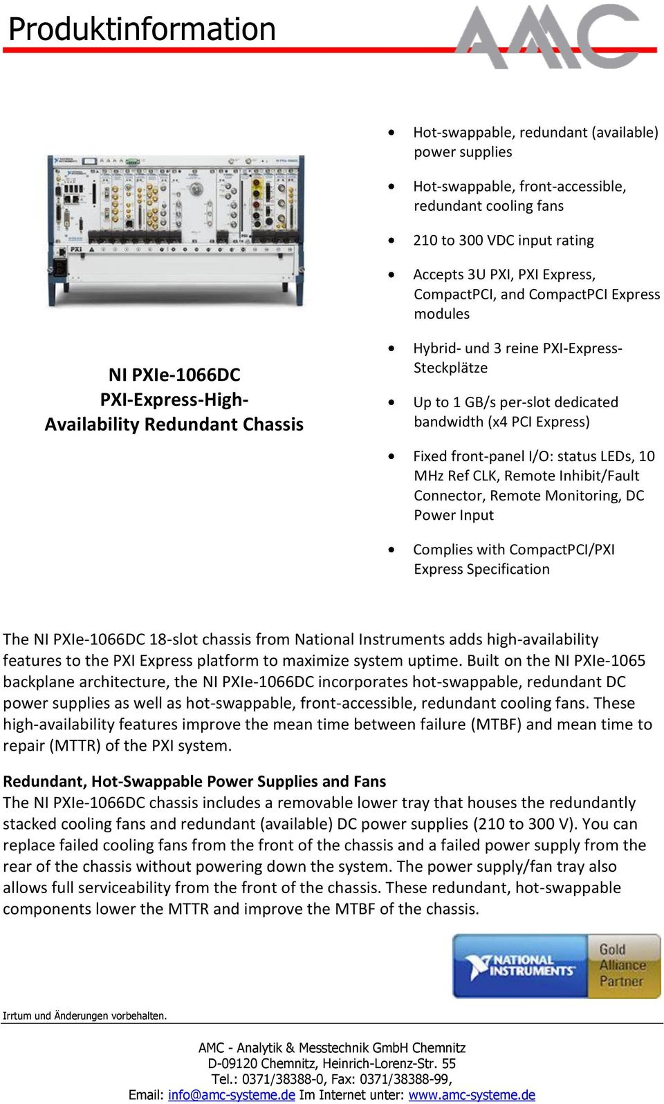 status LEDs, 10 MHz Ref CLK, Remote Inhibit/Fault Connector, Remote Monitoring, DC Power Input Complies with CompactPCI/PXI Express Specification The NI PXIe-1066DC 18-slot chassis from National