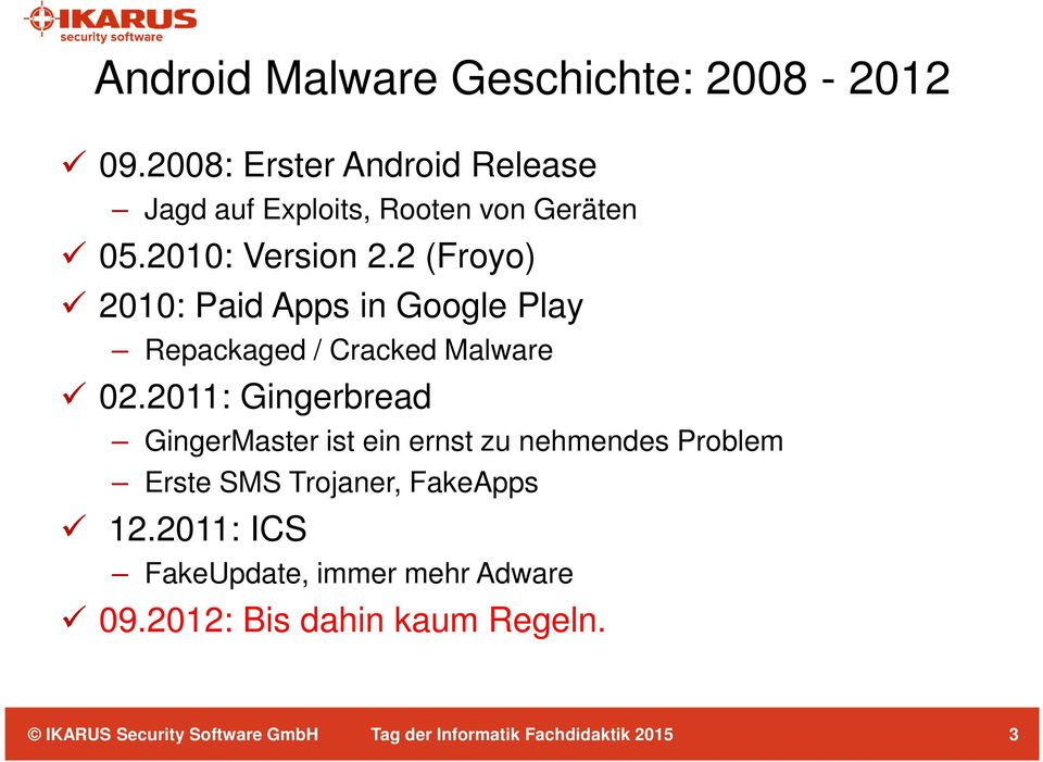 2 (Froyo) 2010: Paid Apps in Google Play Repackaged / Cracked Malware 02.