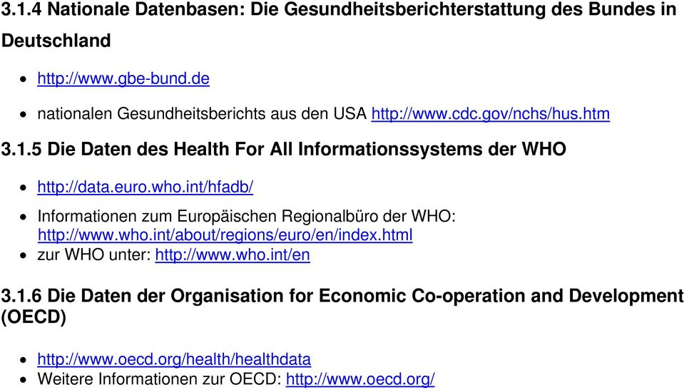 5 Die Daten des Health For All Informationssystems der WHO http://data.euro.who.