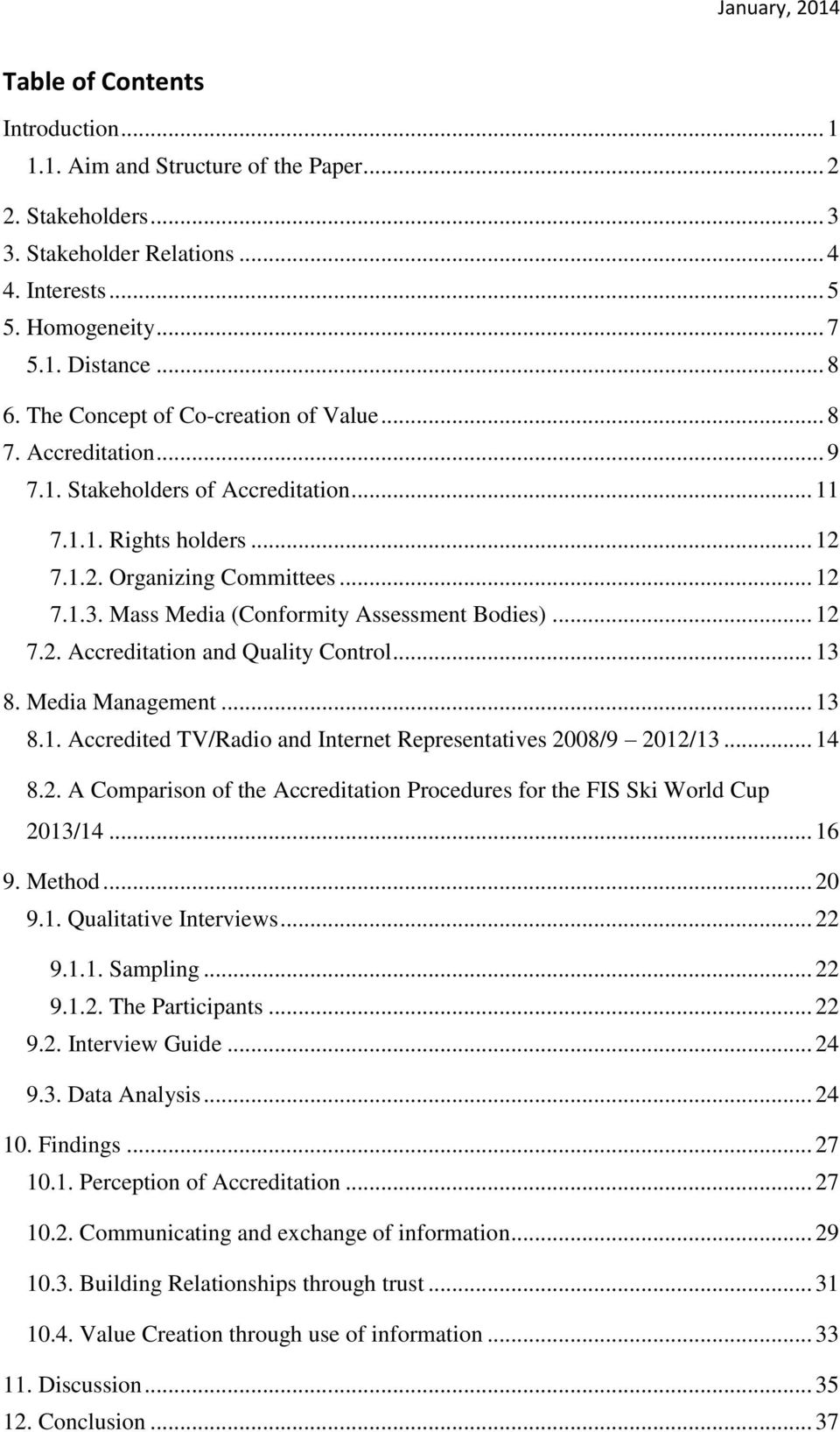 Mass Media (Conformity Assessment Bodies)... 12 7.2. Accreditation and Quality Control... 13 8. Media Management... 13 8.1. Accredited TV/Radio and Internet Representatives 2008/9 2012/13... 14 8.2. A Comparison of the Accreditation Procedures for the FIS Ski World Cup 2013/14.