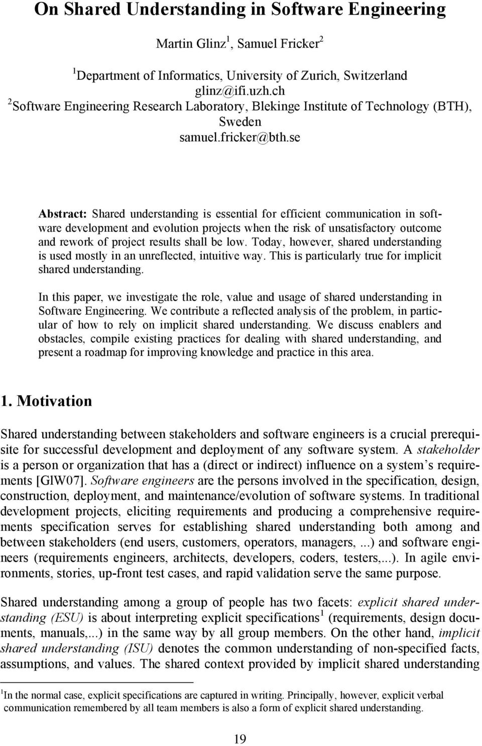 se Abstract: Shared understanding is essential for efficient communication in software development and evolution projects when the risk of unsatisfactory outcome and rework of project results shall