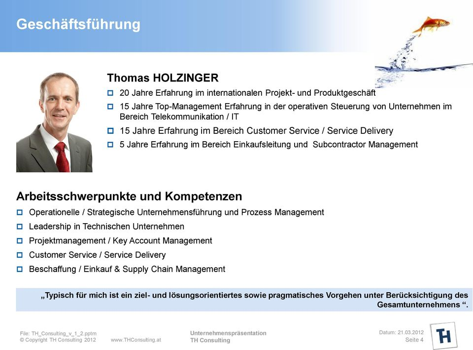 Kompetenzen Operationelle / Strategische Unternehmensführung und Prozess Management Leadership in Technischen Unternehmen Projektmanagement / Key Account Management Customer Service / Service