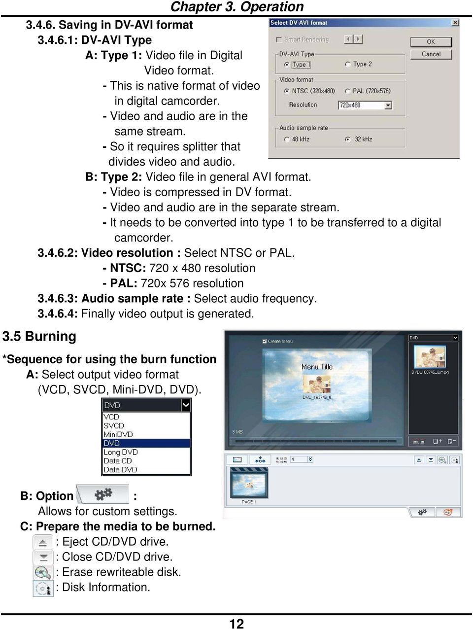 - Video and audio are in the separate stream. - It needs to be converted into type 1 to be transferred to a digital camcorder. 3.4.6.2: Video resolution : Select NTSC or PAL.