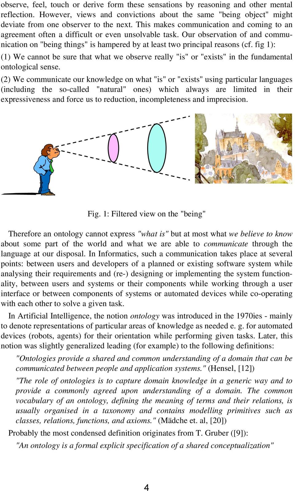 "fig 1): (1) We cannot be sure that what we observe really ""is"" or ""exists"" in the fundamental ontological sense."