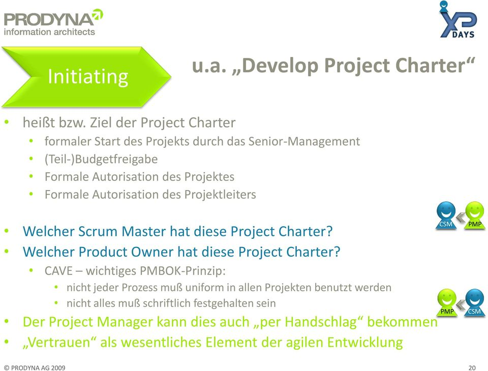 Autorisation des Projektleiters Welcher Scrum Master hat diese Project Charter? Welcher Product Owner hat diese Project Charter?