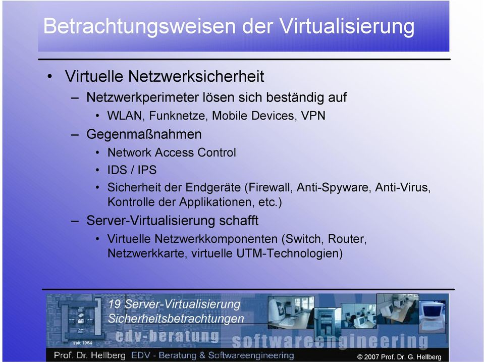 Endgeräte (Firewall, Anti-Spyware, Anti-Virus, Kontrolle der Applikationen, etc.