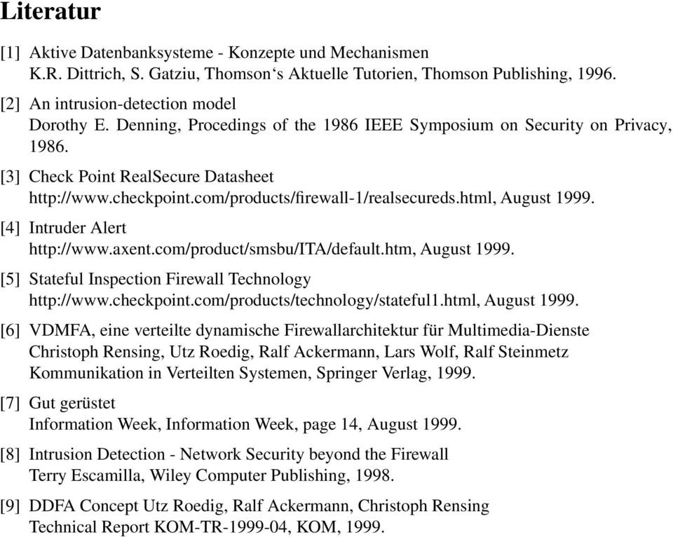 [4] Intruder Alert http://www.axent.com/product/smsbu/ita/default.htm, August 1999. [5] Stateful Inspection Firewall Technology http://www.checkpoint.com/products/technology/stateful1.