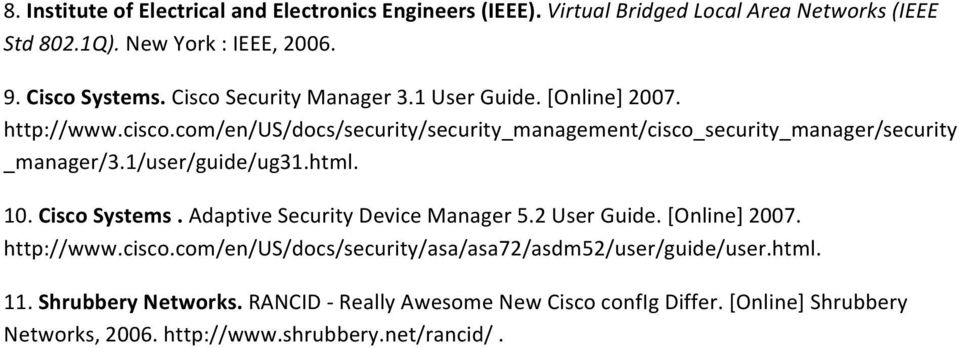 1/user/guide/ug31.html. 10. Cisco Systems. Adaptive Security Device Manager 5.2 User Guide. [Online] 2007. http://www.cisco.