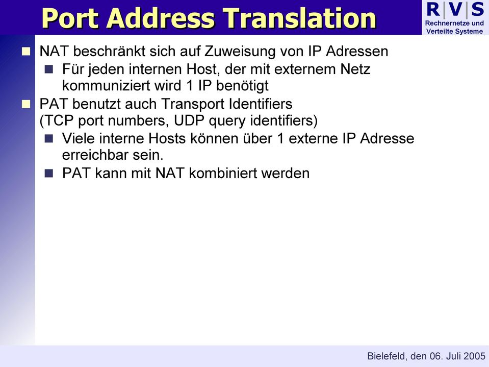 auch Transport Identifiers (TCP port numbers, UDP query identifiers) Viele interne