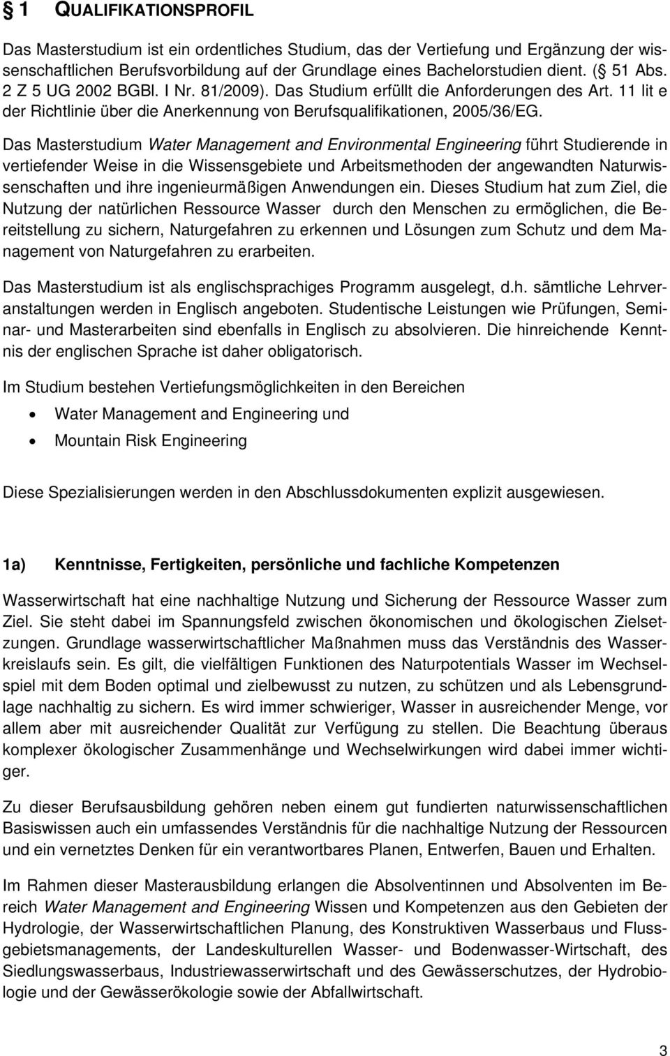 Das Masterstudium Water Management and Environmental Engineering führt Studierende in vertiefender Weise in die Wissensgebiete und Arbeitsmethoden der angewandten Naturwissenschaften und ihre