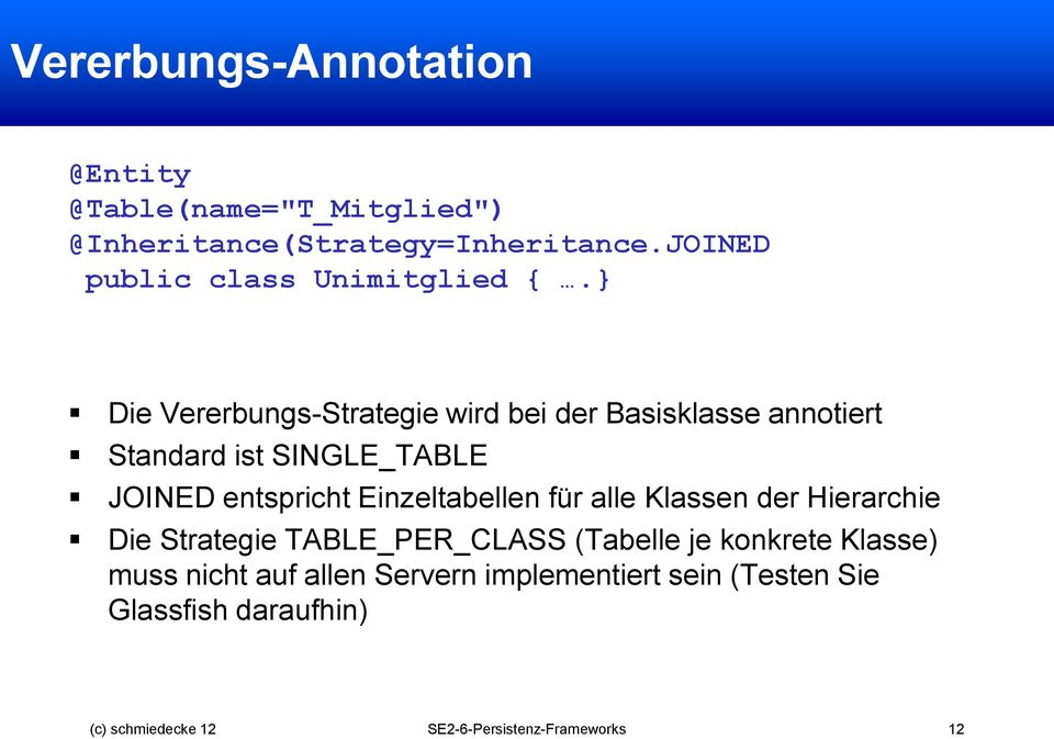} Die Vererbungs-Strategie wird bei der Basisklasse annotiert Standard ist SINGLE_TABLE JOINED entspricht