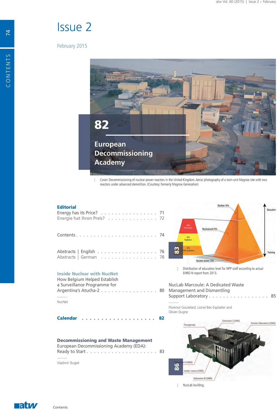 72 Contents 74 Abstracts English 76 Abstracts German 78 Inside Nuclear with NucNet How Belgium Helped Establish a Surveillance Programme for Argentina s Atucha-2 80 NucNet Calendar 82 Decommissioning