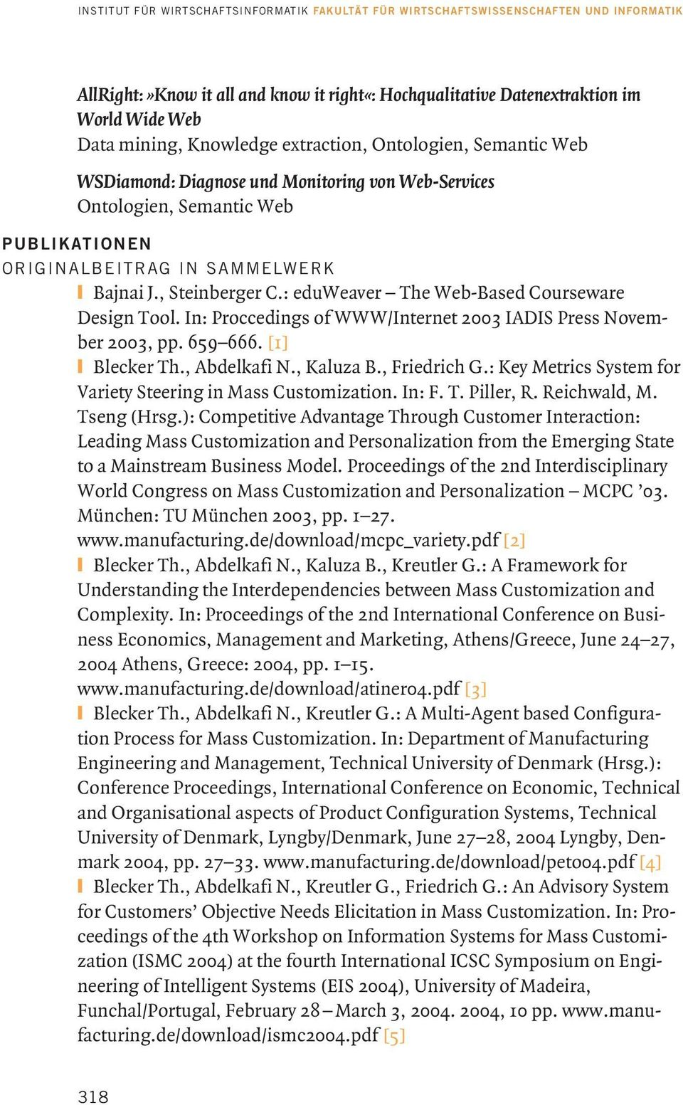 In: Proccedings of WWW/Internet 2003 IADIS Press November 2003, pp. 659 666. [1] Blecker Th., Abdelkafi N., Kaluza B., Friedrich G.: Key Metrics System for Variety Steering in Mass Customization.