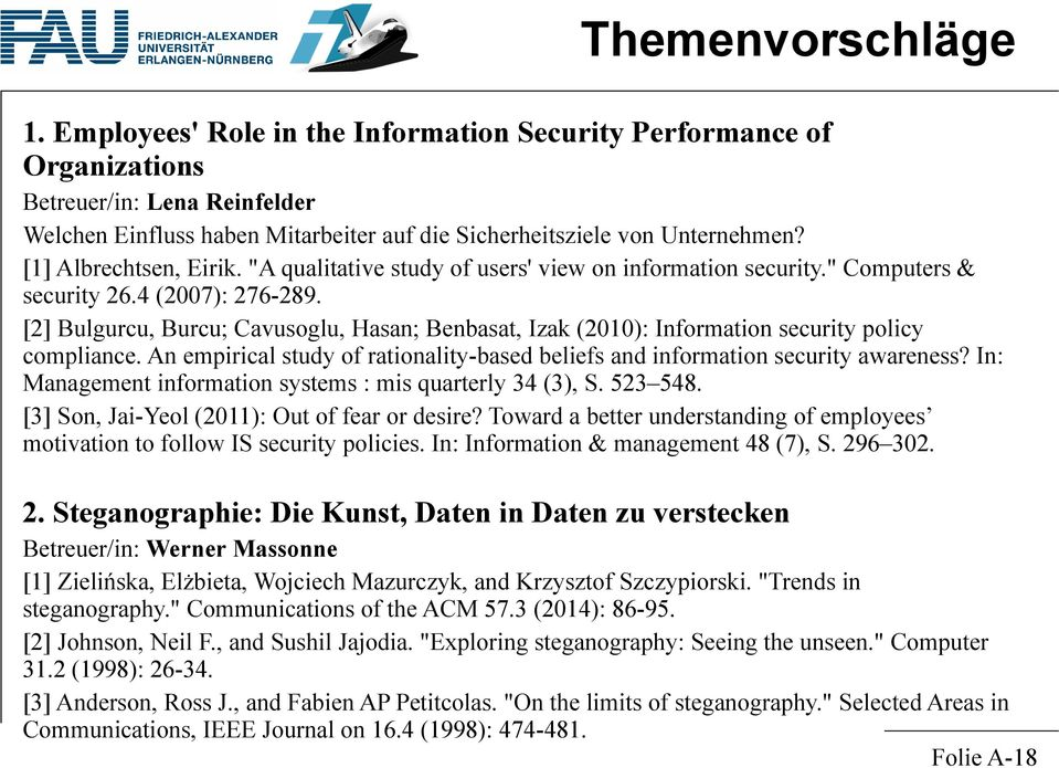[2] Bulgurcu, Burcu; Cavusoglu, Hasan; Benbasat, Izak (2010): Information security policy compliance. An empirical study of rationality-based beliefs and information security awareness?
