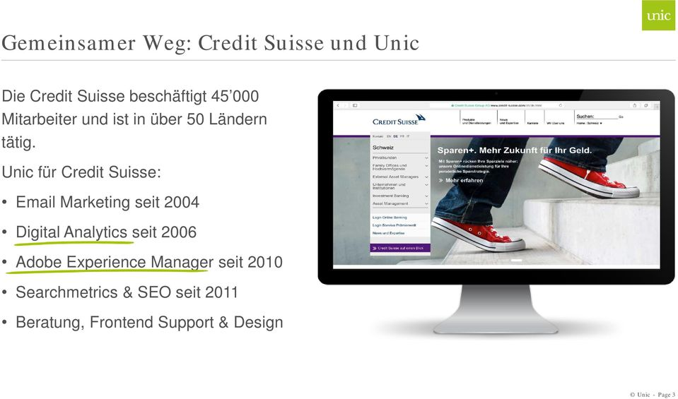 Unic für Credit Suisse: Email Marketing seit 2004 Digital Analytics seit 2006