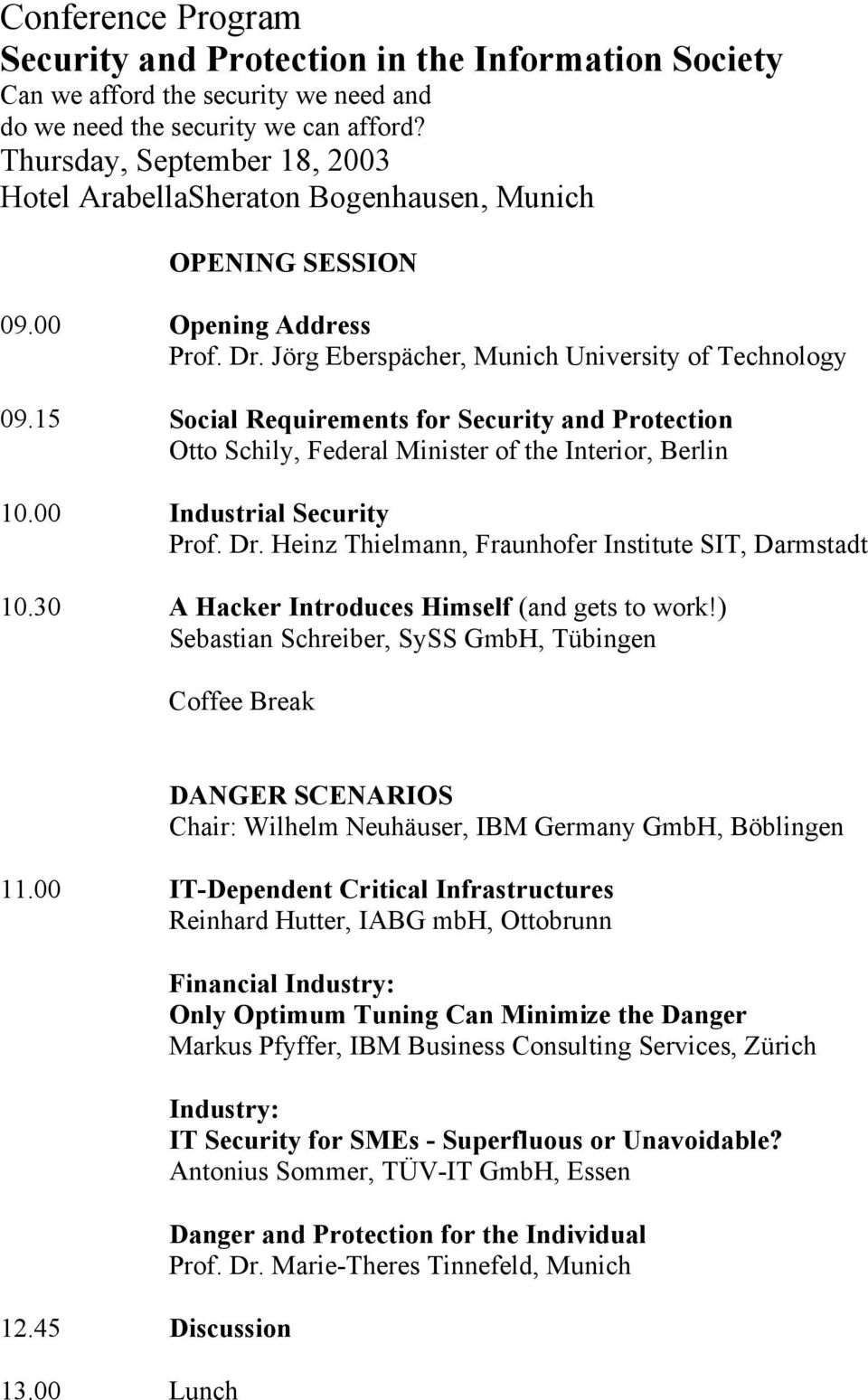 15 Social Requirements for Security and Protection Otto Schily, Federal Minister of the Interior, Berlin 10.00 Industrial Security Prof. Dr. Heinz Thielmann, Fraunhofer Institute SIT, Darmstadt 10.