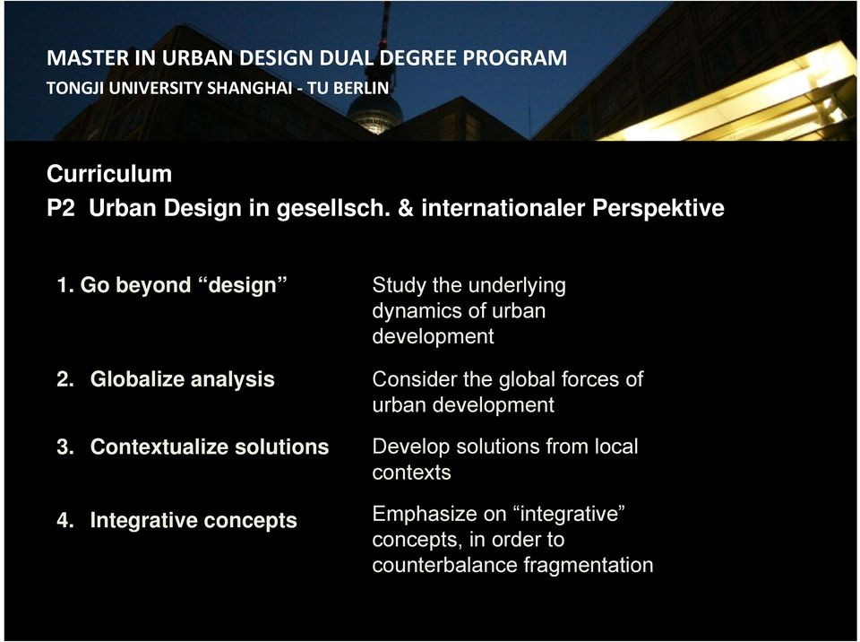 Globalize analysis Consider the global forces of urban development 3.