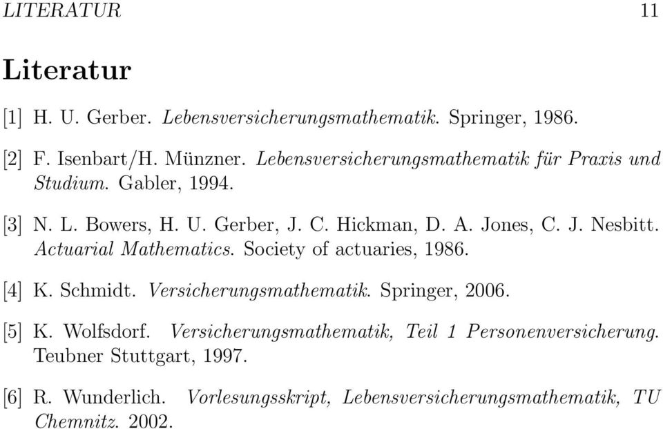 Actuarial Mathematics. Society of actuaries, 1986. [4] K. Schmidt. Versicherungsmathematik. Springer, 2006. [5] K. Wolfsdorf.