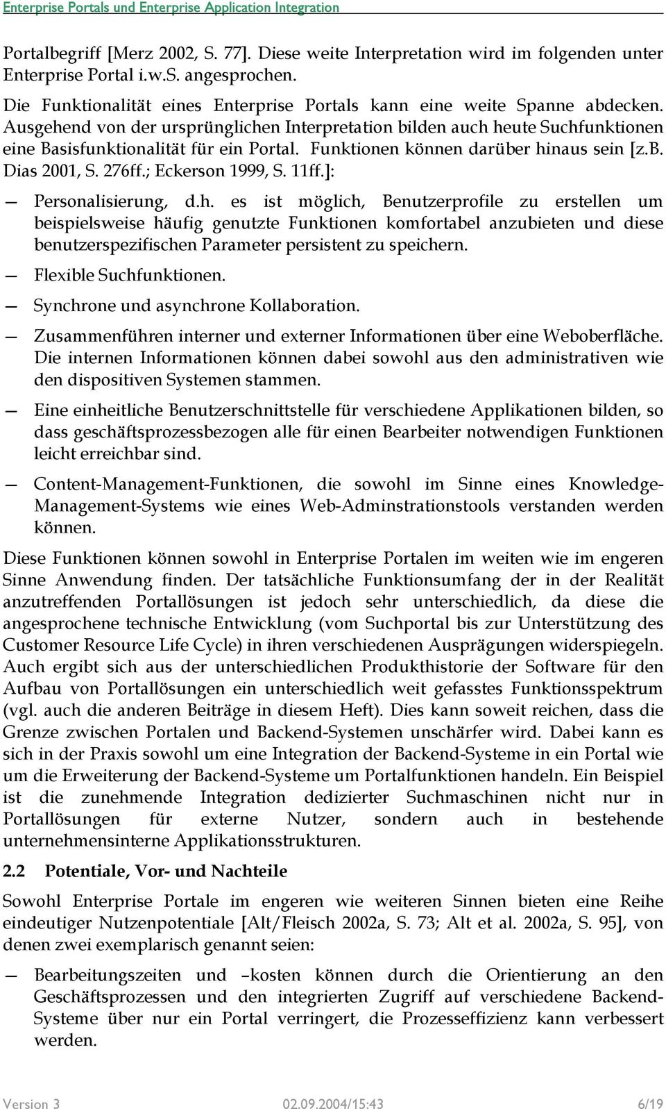 ; Eckerson 1999, S. 11ff.]: Personalisierung, d.h.