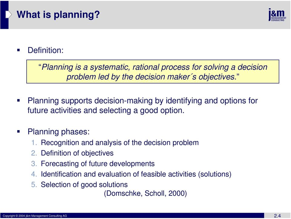 Planning supports decision-making by identifying and options for future activities and selecting a good option. Planning phases: 1.
