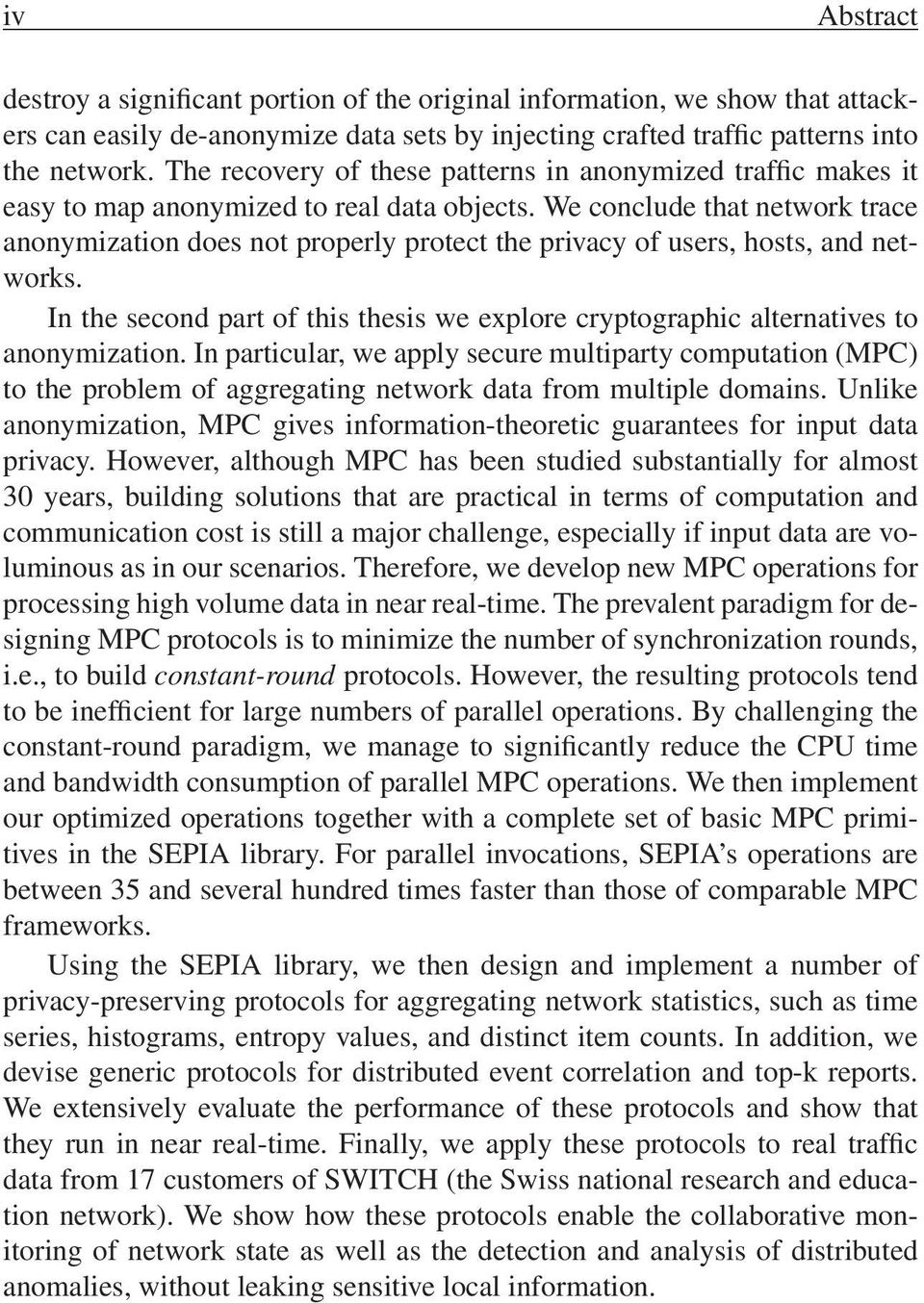 We conclude that network trace anonymization does not properly protect the privacy of users, hosts, and networks.