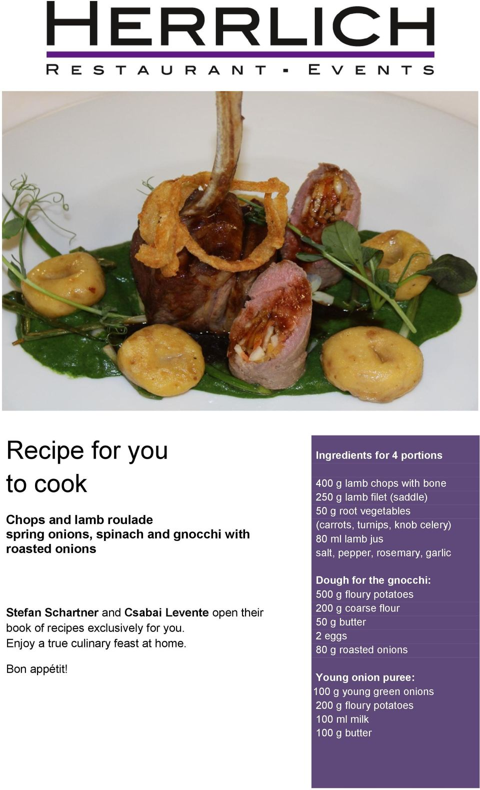 Ingredients for 4 portions 400 g lamb chops with bone 250 g lamb filet (saddle) 50 g root vegetables (carrots, turnips, knob celery) 80 ml lamb jus