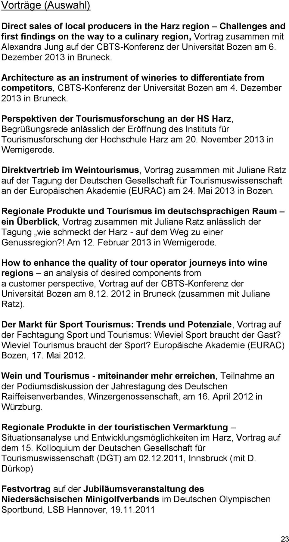 Architecture as an instrument of wineries to differentiate from competitors, CBTS-Konferenz der Universität Bozen am 4. Dezember 2013 in Bruneck.