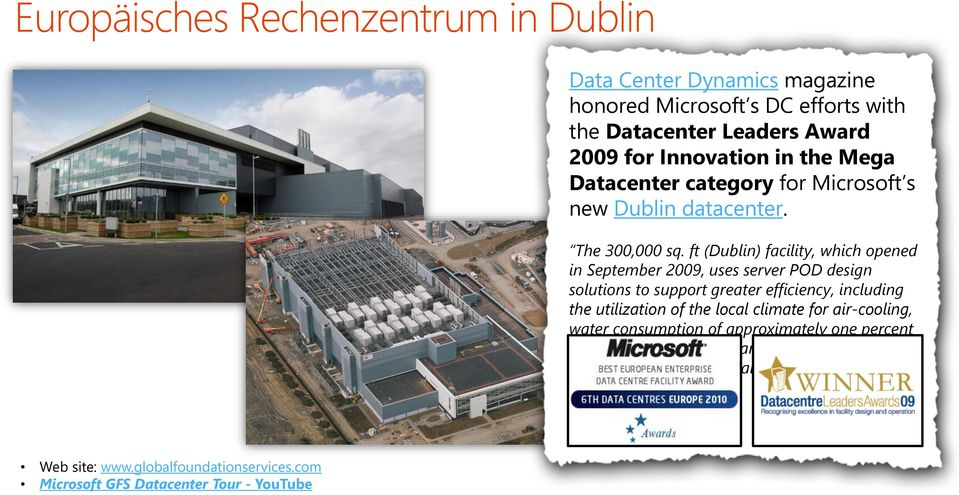 ft (Dublin) facility, which opened in September 2009, uses server POD design solutions to support greater efficiency, including the utilization of