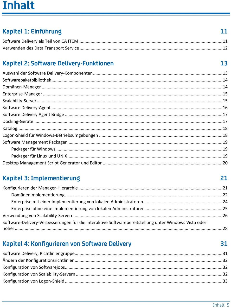 .. 15 Software Delivery-Agent... 16 Software Delivery Agent Bridge... 17 Docking-Geräte... 17 Katalog... 18 Logon-Shield für Windows-Betriebsumgebungen... 18 Software Management Packager.