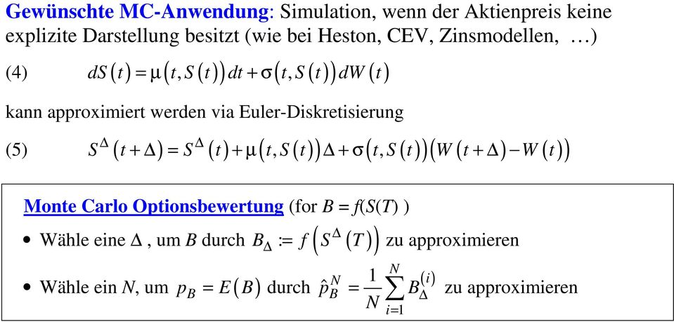 Euler-Diskretisierung (5) (, ) (, )( ) S t + = S t + µ t S t + σ t S t W t + W t Monte Carlo Optionsbewertung (for