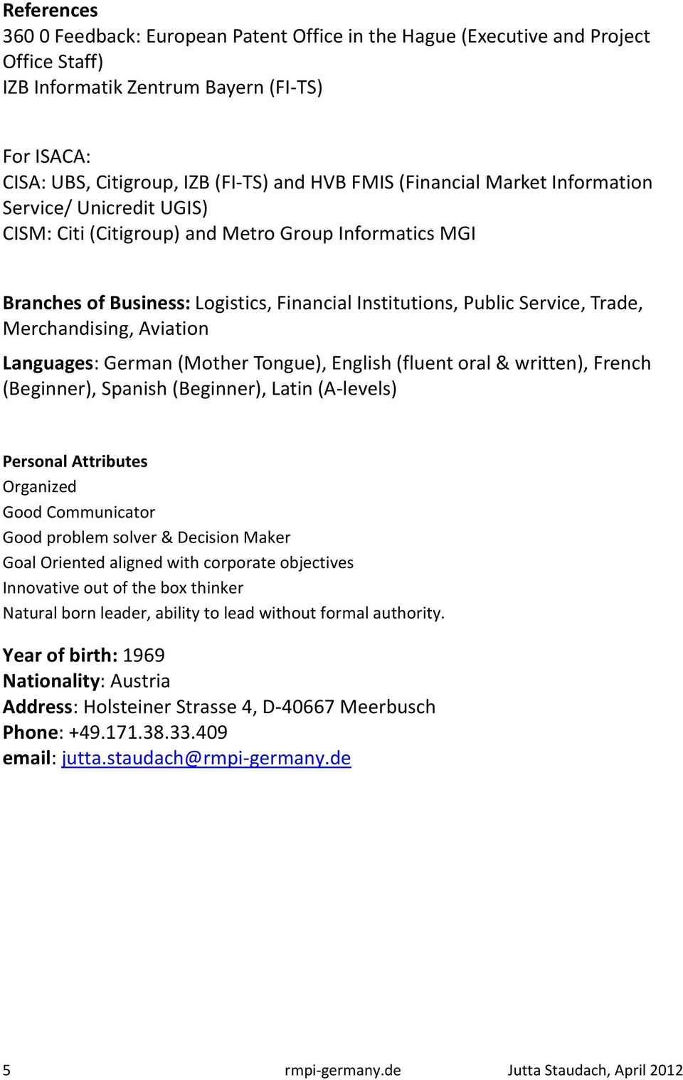 Merchandising, Aviation Languages: German (Mother Tongue), English (fluent oral & written), French (Beginner), Spanish (Beginner), Latin (A-levels) Personal Attributes Organized Good Communicator