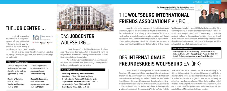 Office hours Öffnungszeiten: Advice on recognition at the Wolfsburg Job Centre only after after having made an appointment by phone Monday to Thursday: 08:00 to 12:00 h Tuesday and Thursday: 14:00 to