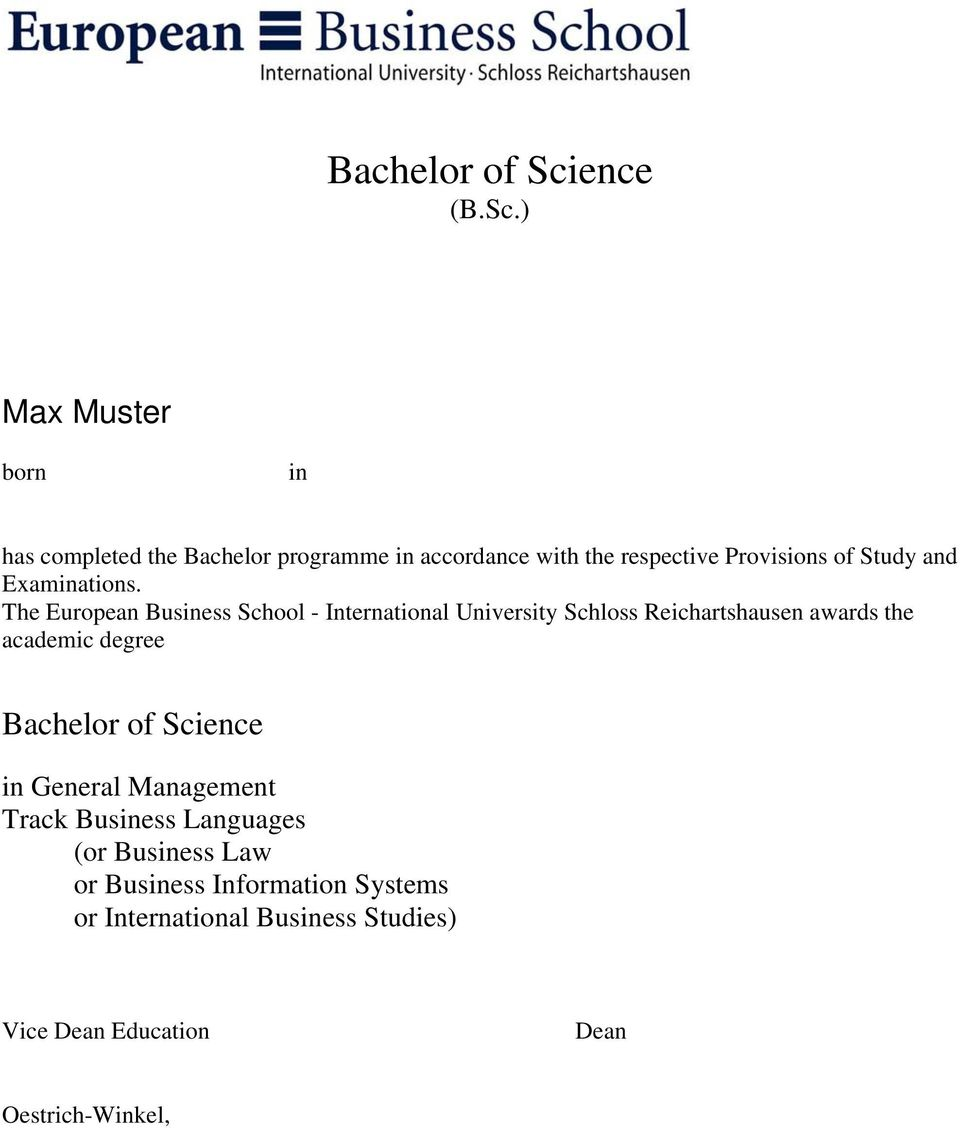 ) Max Muster born in has completed the Bachelor programme in accordance with the respective Provisions of Study