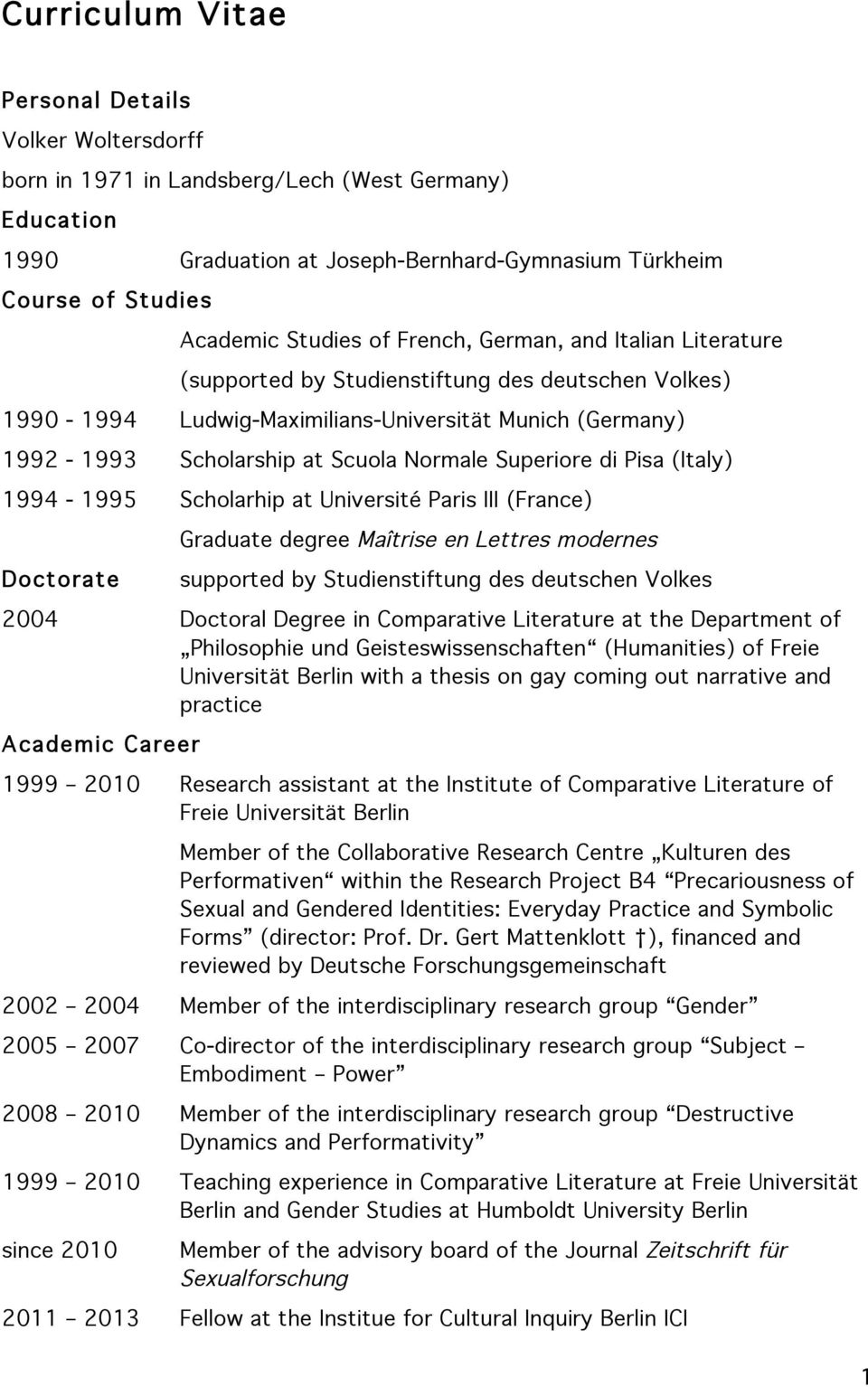 Superiore di Pisa (Italy) 1994-1995 Scholarhip at Université Paris III (France) Doctorate Graduate degree Maîtrise en Lettres modernes supported by Studienstiftung des deutschen Volkes 2004 Doctoral
