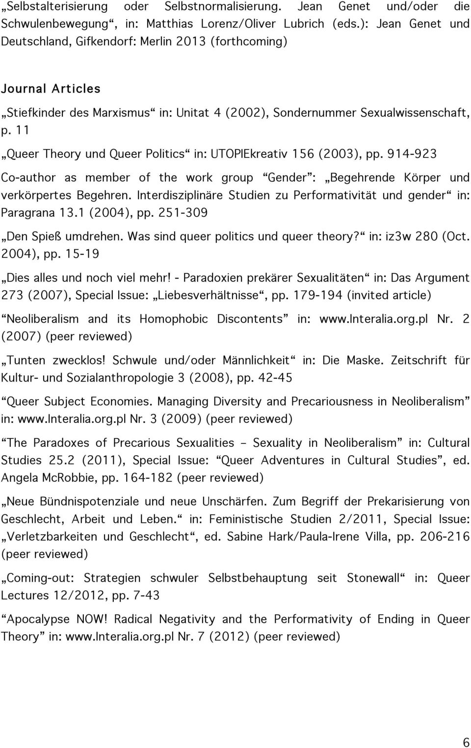 11 Queer Theory und Queer Politics in: UTOPIEkreativ 156 (2003), pp. 914-923 Co-author as member of the work group Gender : Begehrende Körper und verkörpertes Begehren.
