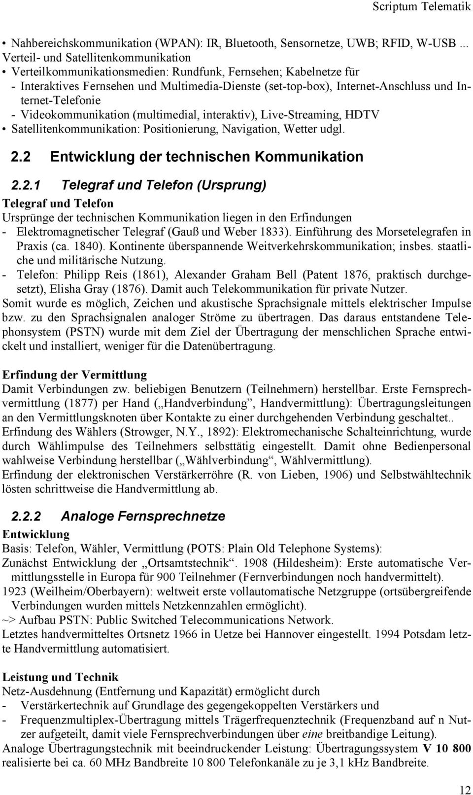 Internet-Telefonie - Videokommunikation (multimedial, interaktiv), Live-Streaming, HDTV Satellitenkommunikation: Positionierung, Navigation, Wetter udgl. 2.