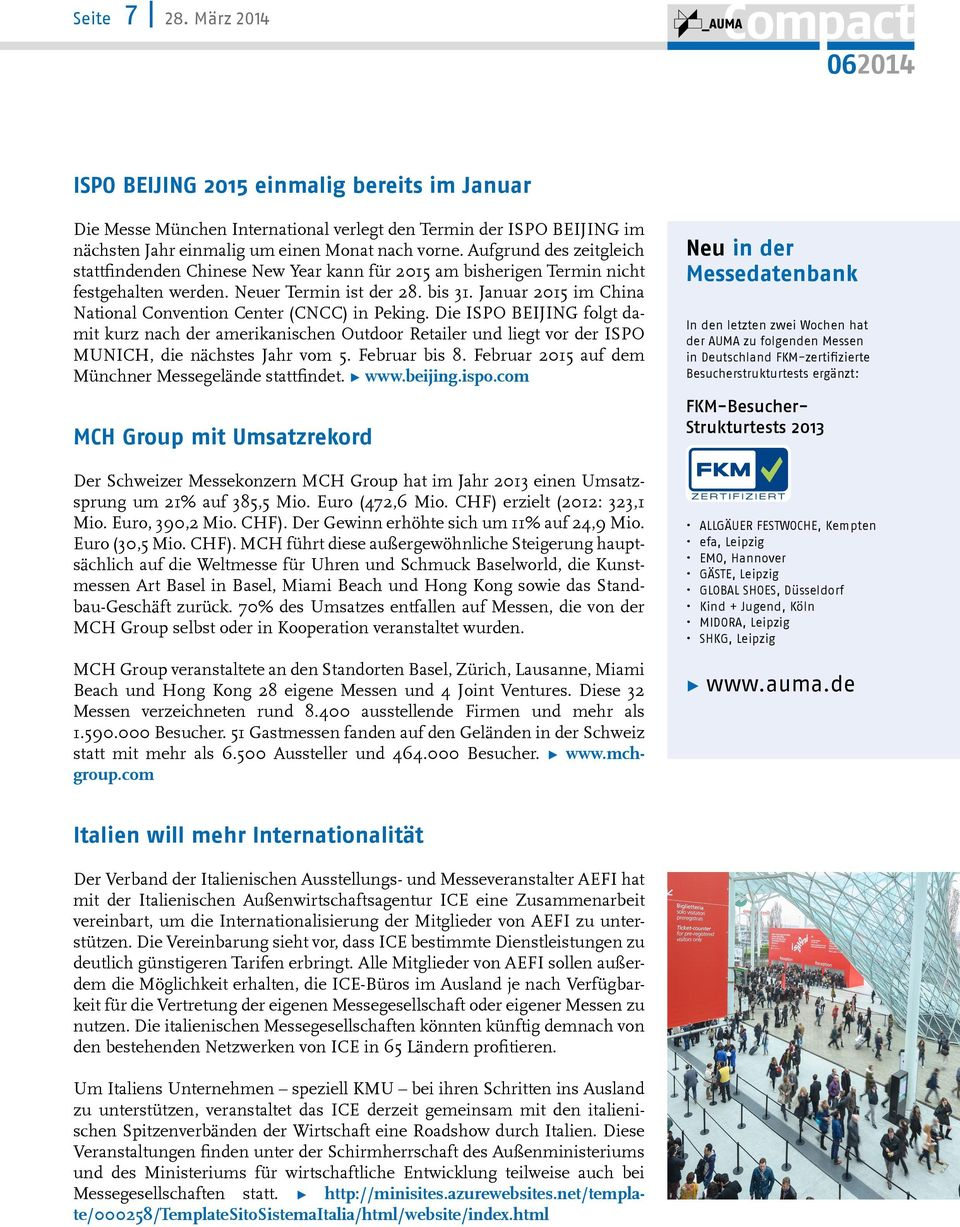 Januar 2015 im China National Convention Center (CNCC) in Peking. Die ISPO BEIJING folgt damit kurz nach der amerikanischen Outdoor Retailer und liegt vor der ISPO MUNICH, die nächstes Jahr vom 5.