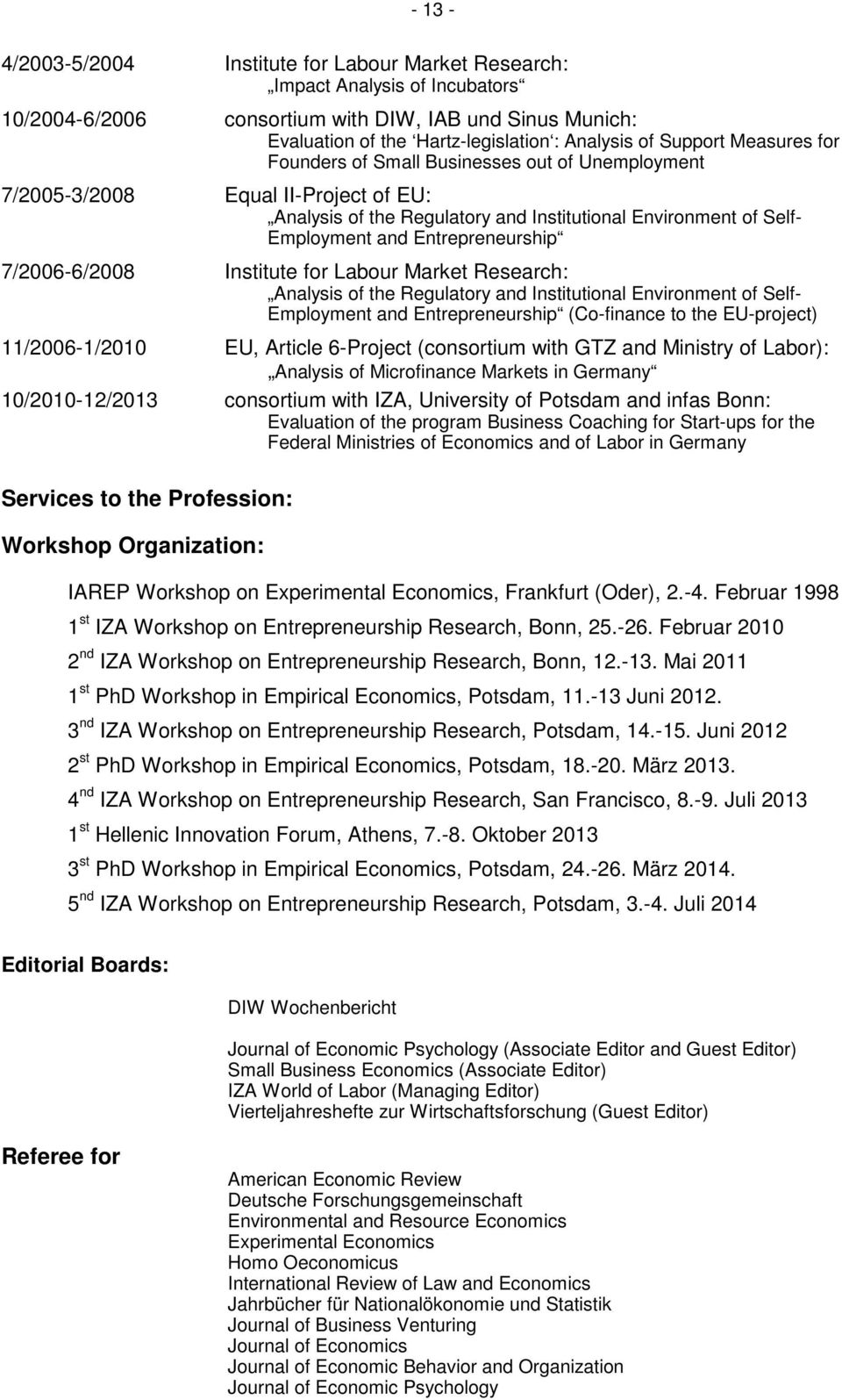 Entrepreneurship 7/2006-6/2008 Institute for Labour Market Research: Analysis of the Regulatory and Institutional Environment of Self- Employment and Entrepreneurship (Co-finance to the EU-project)