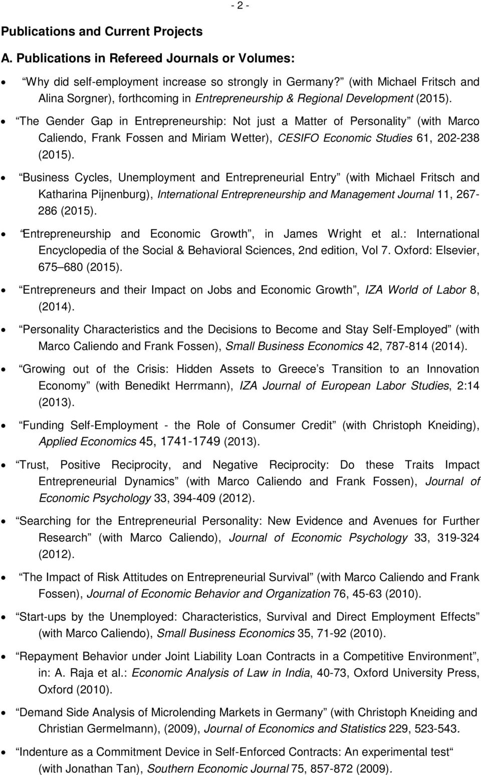 The Gender Gap in Entrepreneurship: Not just a Matter of Personality (with Marco Caliendo, Frank Fossen and Miriam Wetter), CESIFO Economic Studies 61, 202-238 (2015).
