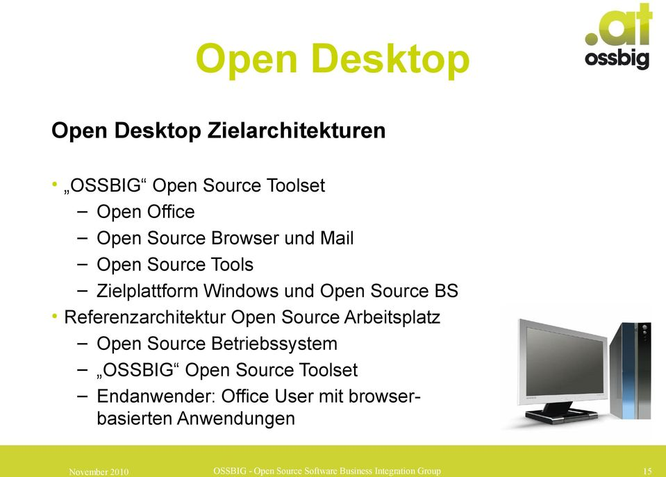 Source Arbeitsplatz Open Source Betriebssystem OSSBIG Open Source Toolset Endanwender: Office User