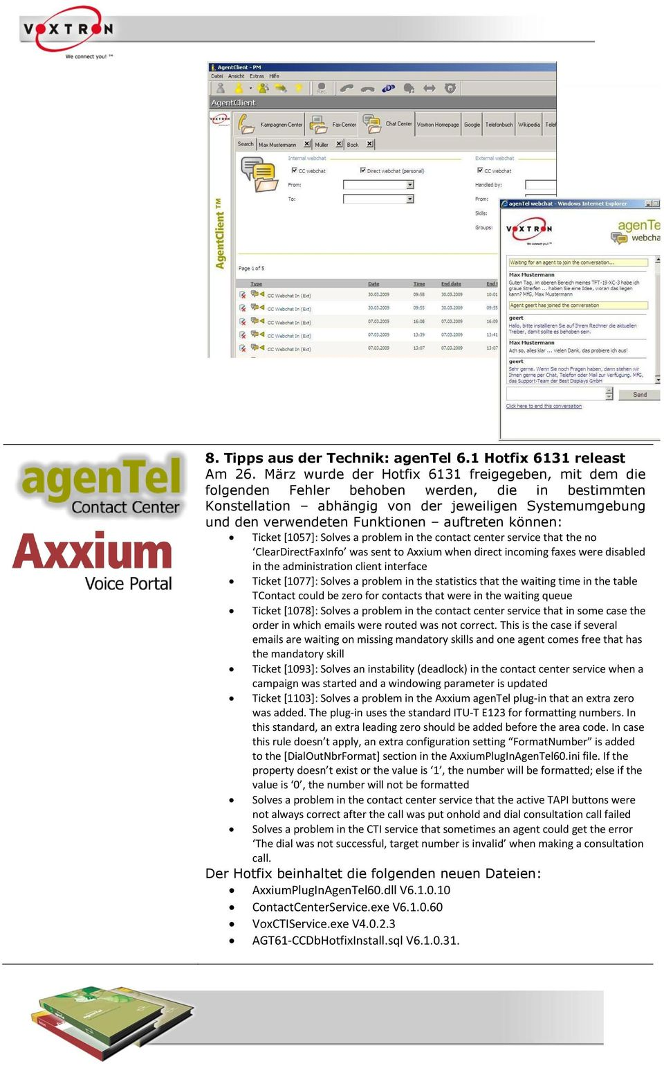 auftreten können: Ticket [1057]: Solves a problem in the contact center service that the no ClearDirectFaxInfo was sent to Axxium when direct incoming faxes were disabled in the administration client