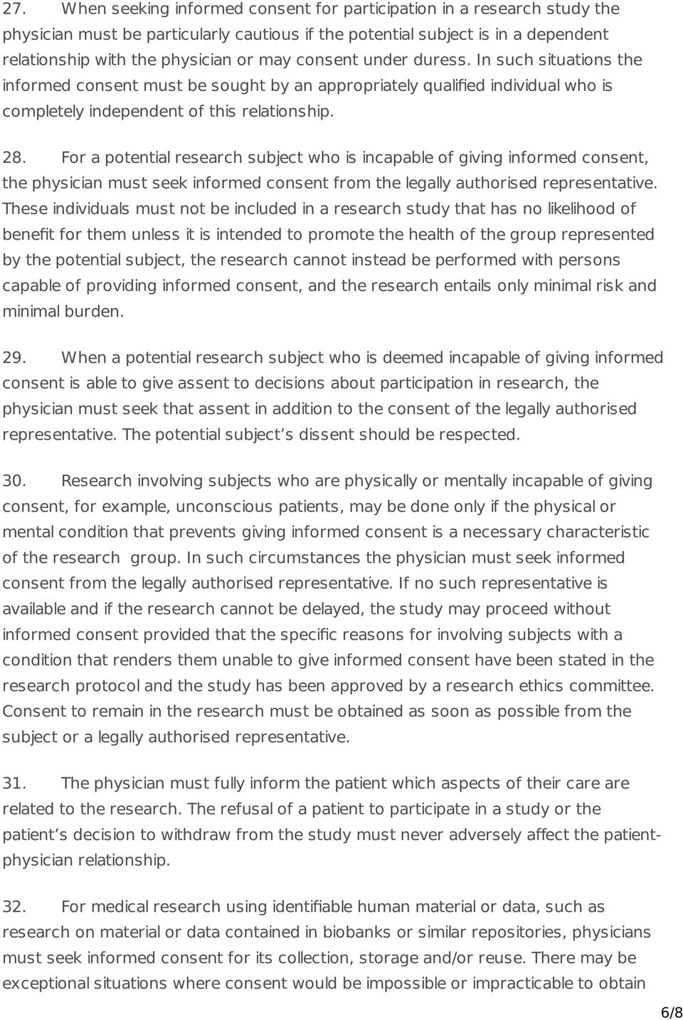 For a potential research subject who is incapable of giving informed consent, the physician must seek informed consent from the legally authorised representative.