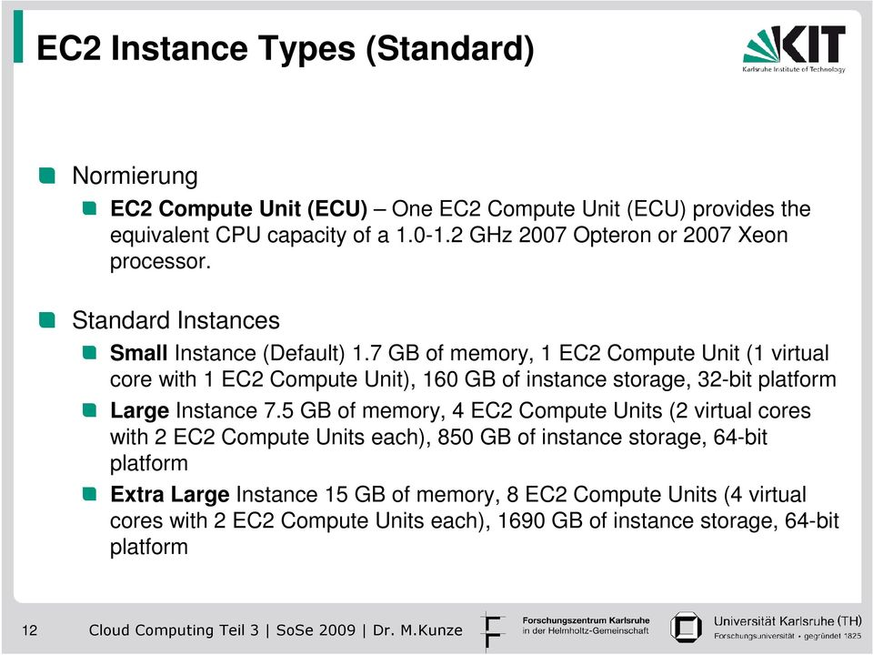 7 GB of memory, 1 EC2 Compute Unit (1 virtual core with 1 EC2 Compute Unit), 160 GB of instance storage, 32-bit platform Large Instance 7.