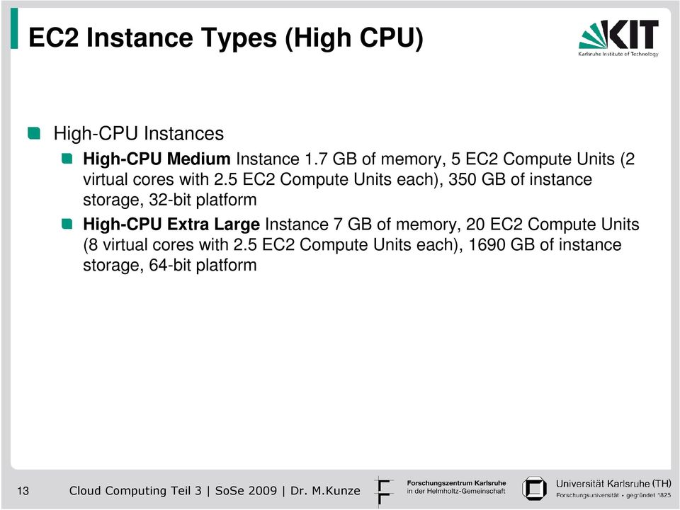 5 EC2 Compute Units each), 350 GB of instance storage, 32-bit platform High-CPU Extra Large