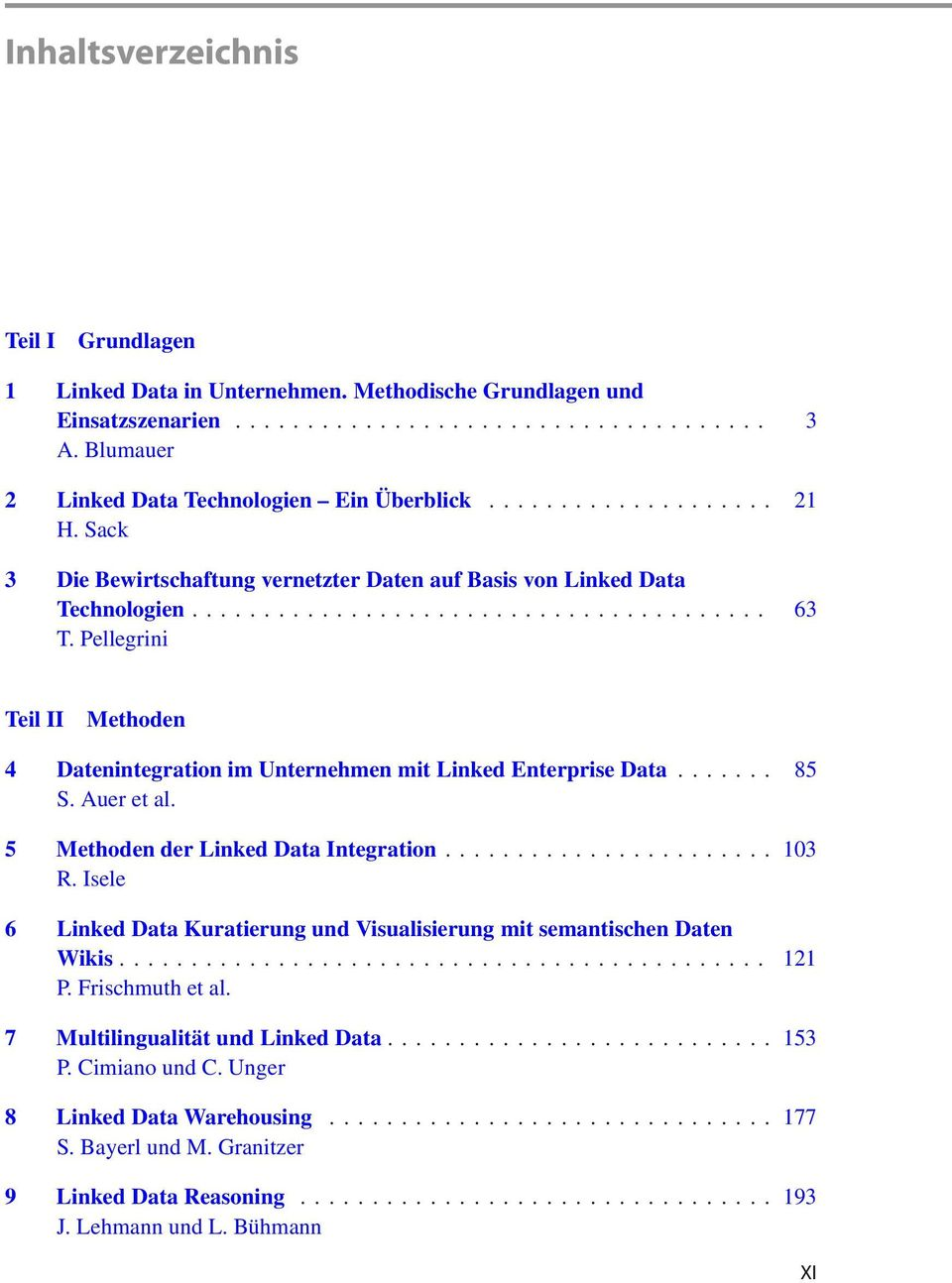 .. 85 S. Auer et al. 5 Methoden der Linked Data Integration... 103 R. Isele 6 Linked Data Kuratierung und Visualisierung mit semantischen Daten Wikis... 121 P. Frischmuth et al.