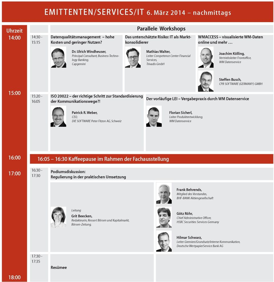 Ulrich Windheuser, Principal Consultant, Business Technology Banking, Capgemini Mathias Walter, Leiter Competence Center Financial Services, Trivadis GmbH Joachim Kölling, Vertriebsleiter