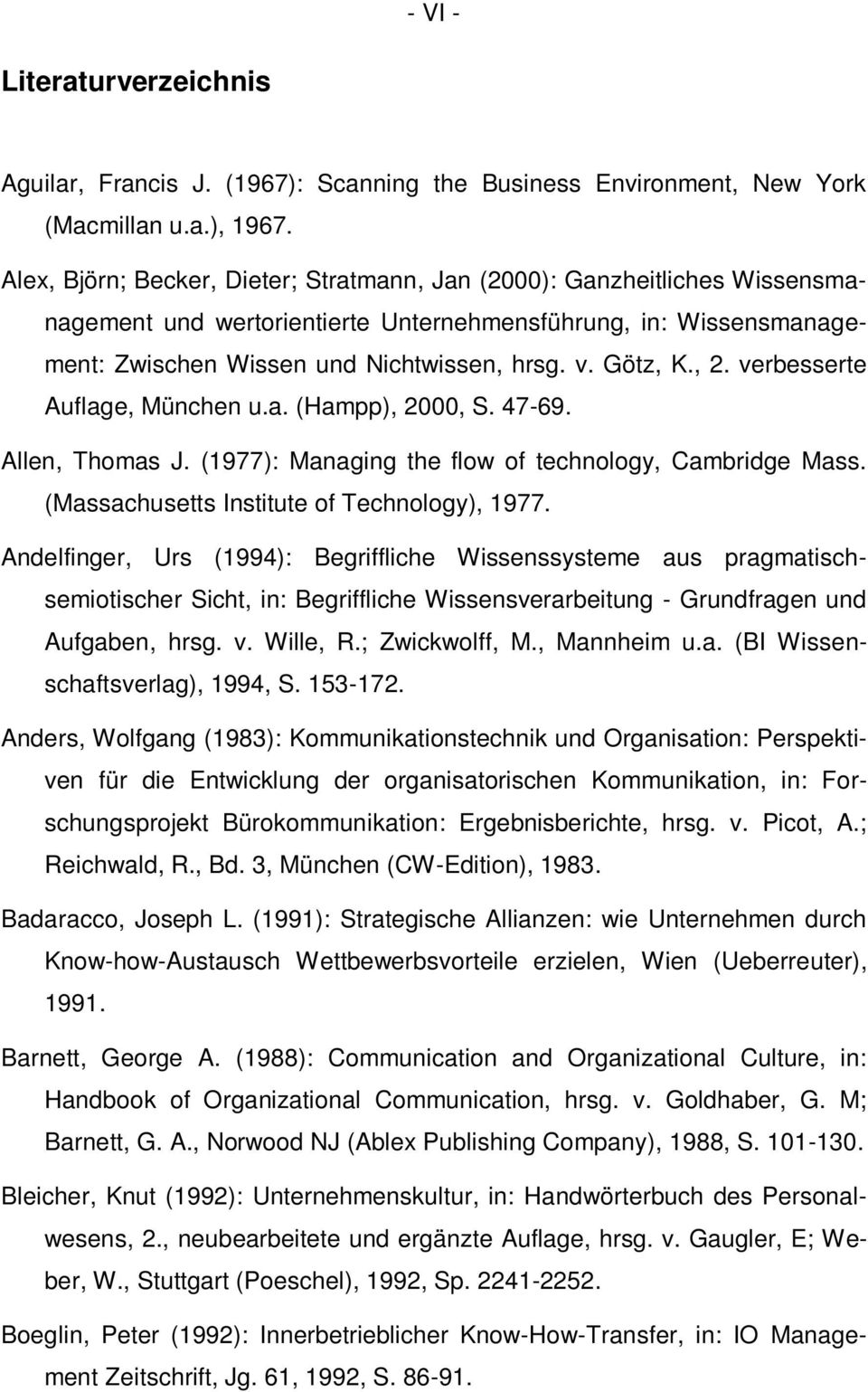 , 2. verbesserte Auflage, München u.a. (Hampp), 2000, S. 47-69. Allen, Thomas J. (1977): Managing the flow of technology, Cambridge Mass. (Massachusetts Institute of Technology), 1977.